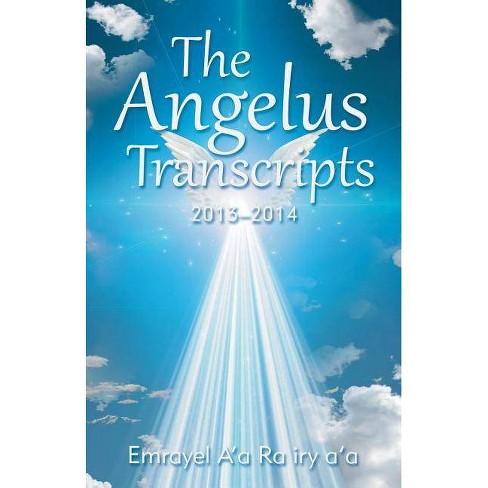 The Angelus Transcripts - by  Emrayel A'a Ra Iry A'a (Paperback) - image 1 of 1