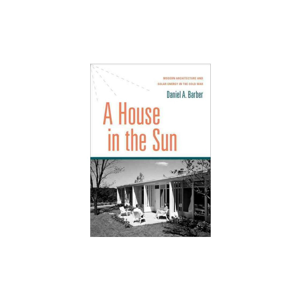 House in the Sun : Modern Architecture and Solar Energy in the Cold War (Hardcover) (Daniel Barber)