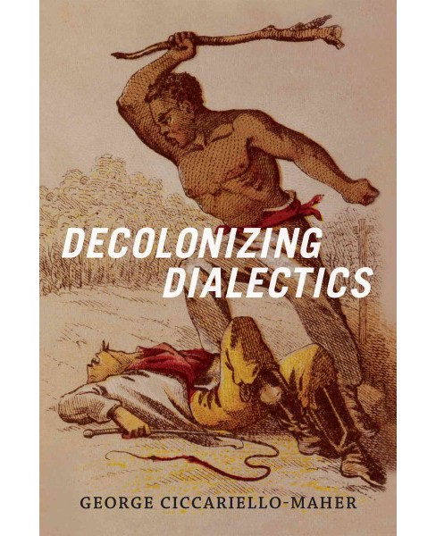 Decolonizing Dialectics (Hardcover) (George Ciccariello-maher) - image 1 of 1
