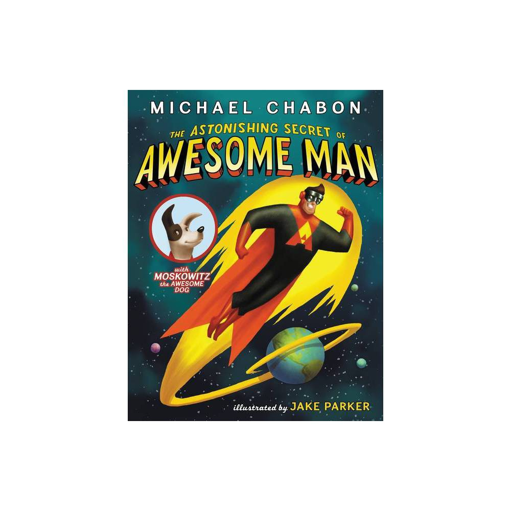 The Astonishing Secret Of Awesome Man By Michael Chabon Paperback