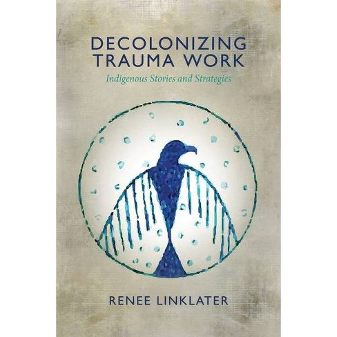 Decolonizing Trauma Work - by  Renee Linklater (Paperback) - image 1 of 1