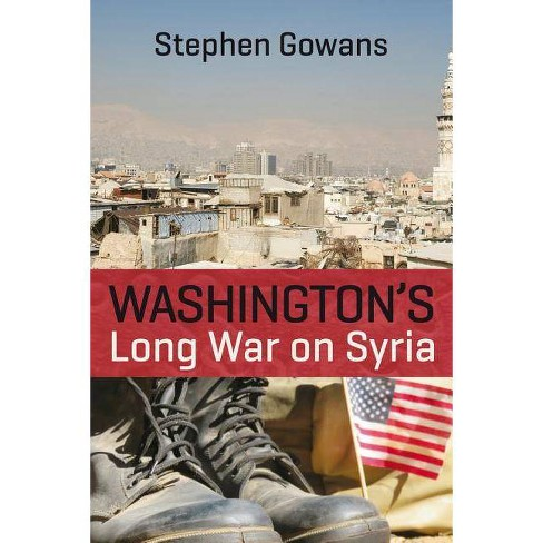 Washington's Long War on Syria - by  Stephen Gowans (Paperback) - image 1 of 1