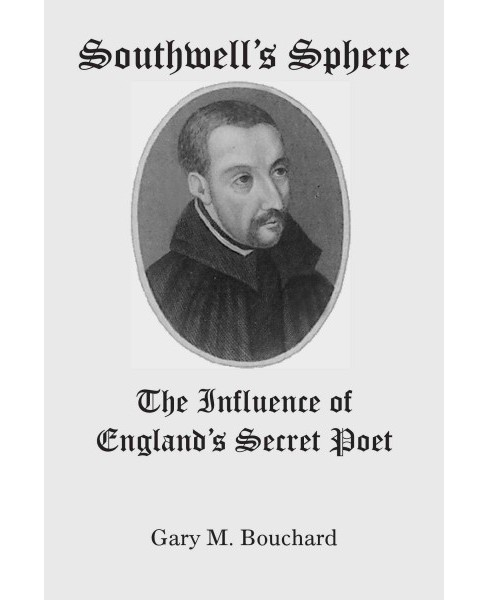 Southwelt's Sphere : The Influence of England's Secret Poet -  by Gary M. Bouchard (Paperback) - image 1 of 1