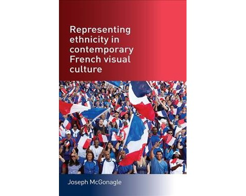 Representing Ethnicity in Contemporary French Visual Culture (Hardcover) (Joseph Mcgonagle) - image 1 of 1