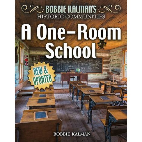 A One-Room School (Revised Edition) - (Historic Communities) by  Bobbie Kalman (Hardcover) - image 1 of 1