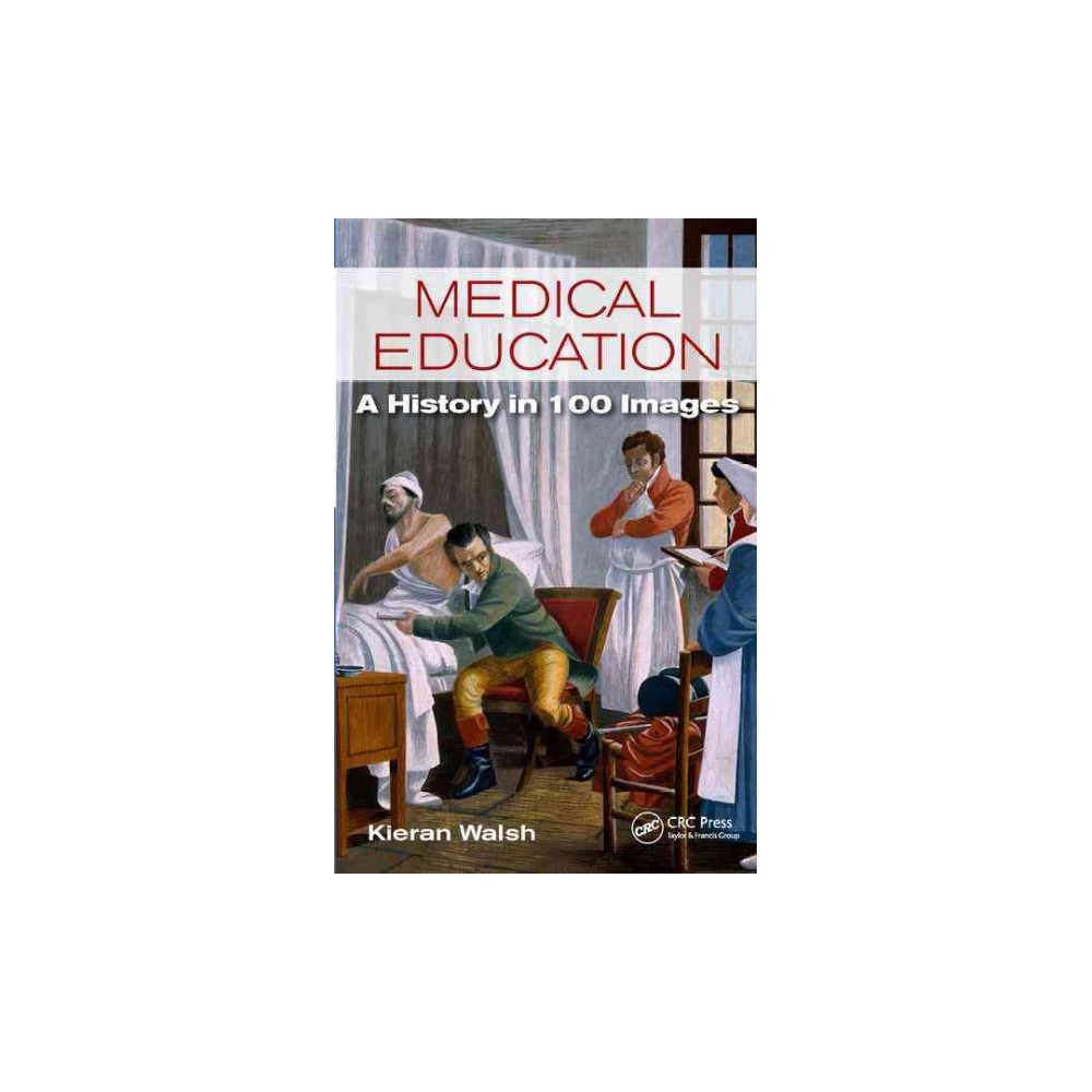 Medical Education : A History in 100 Images (Paperback) (Kieran Walsh)
