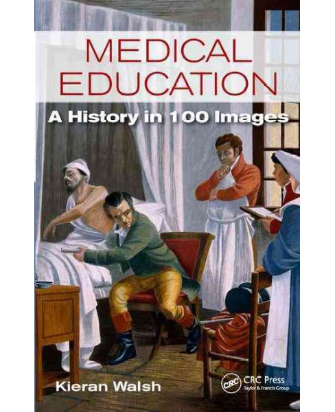 Medical Education : A History in 100 Images (Paperback) (Kieran Walsh) - image 1 of 1