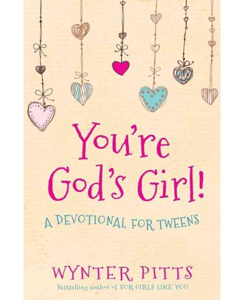 You're God's Girl! : A Devotional for Tweens (Paperback) (Wynter Pitts) - image 1 of 1