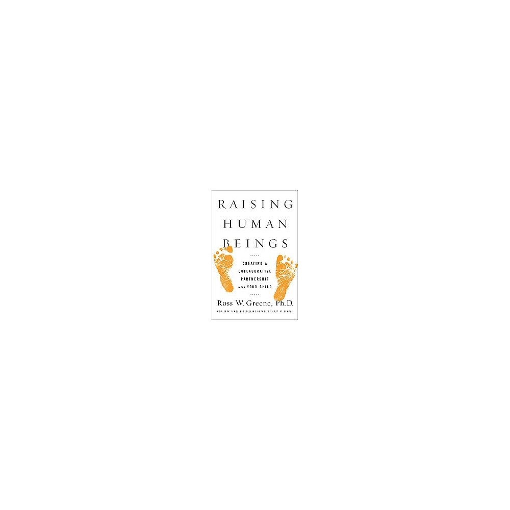 Raising Human Beings : Creating a Collaborative Partnership With Your Child (Hardcover) (Ph.D. Ross W.
