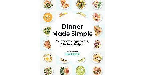 Dinner Made Simple : 35 Everyday Ingredients, 350 Easy Recipes (Paperback) - image 1 of 1