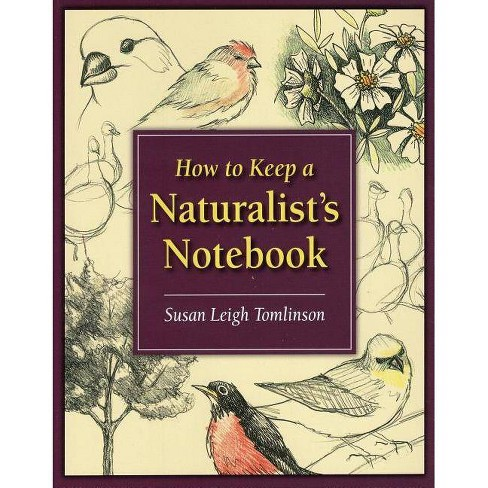 How to Keep a Naturalist's Notebook - by  Susan Leigh Tomlinson (Paperback) - image 1 of 1