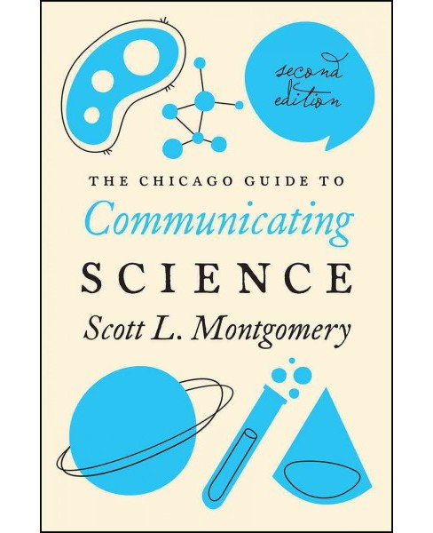 Chicago Guide to Communicating Science (Paperback) (Scott L. Montgomery) - image 1 of 1