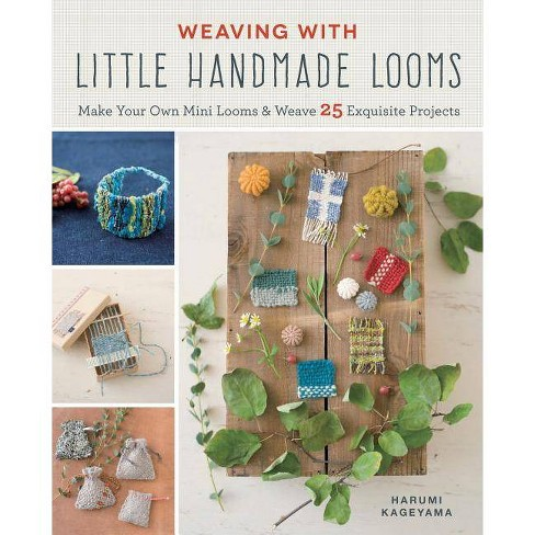 Weaving with Little Handmade Looms - by  Harumi Kageyama (Paperback) - image 1 of 1