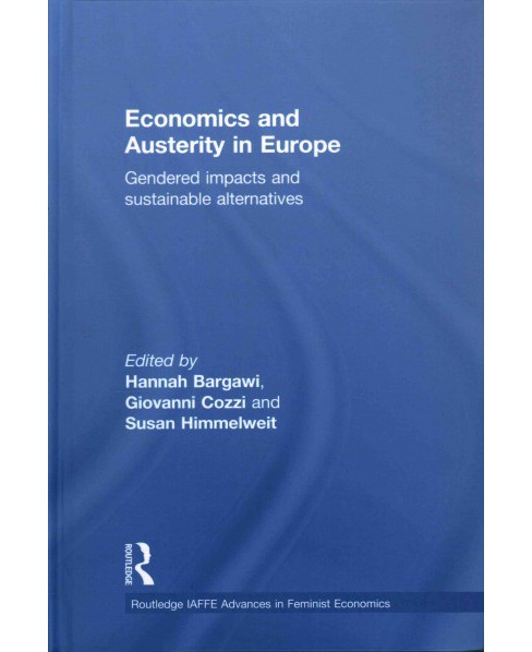 Economics and Austerity in Europe : Gendered Impacts and Sustainable Alternatives (Hardcover) - image 1 of 1
