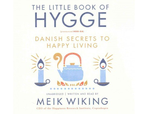 Little Book of Hygge : Danish Secrets to Happy Living; Library Edition (Unabridged) (CD/Spoken Word) - image 1 of 1