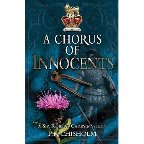 A Chorus of Innocents - (Sir Robert Carey) by  P F Chisholm (Hardcover) - image 1 of 1