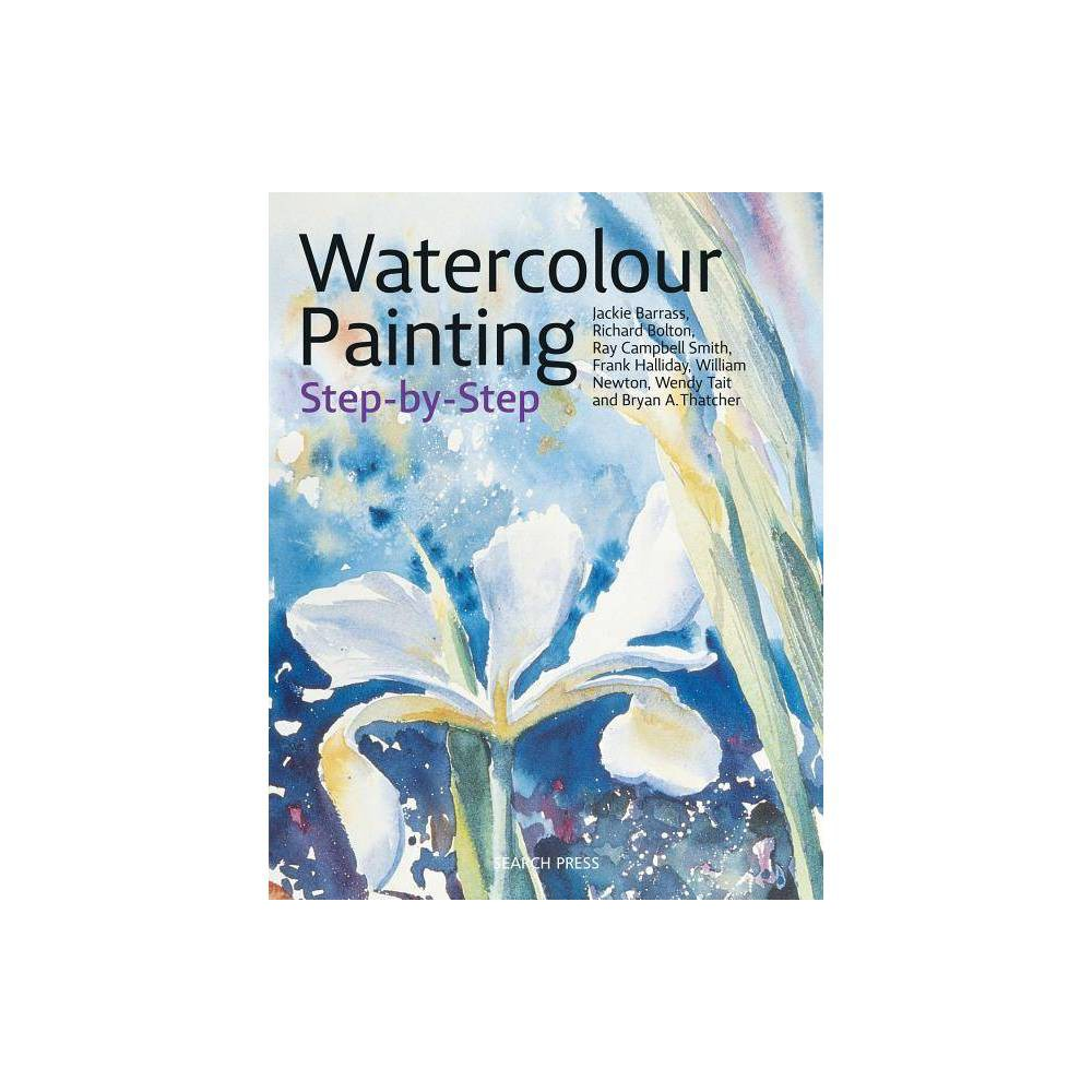 Watercolour Painting Step By Step Step By Step Leisure Arts By Jackie Barrass Richard Bolton Ray Campbell Smith Frank Halliday Paperback