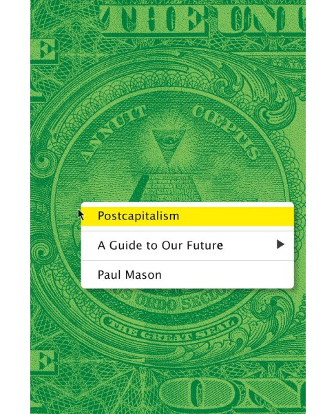 Postcapitalism : A Guide to Our Future (Reprint) (Paperback) (Paul Mason) - image 1 of 1