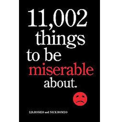 11,002 Things to Be Miserable About : The Satirical Not-so-Happy Book (Paperback) (Lia Romeo & Nick - image 1 of 1