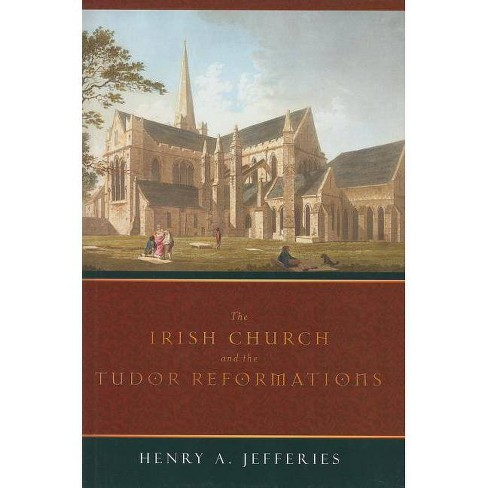The Irish Church and the Tudor Reformations - by  Henry A Jefferies (Hardcover) - image 1 of 1