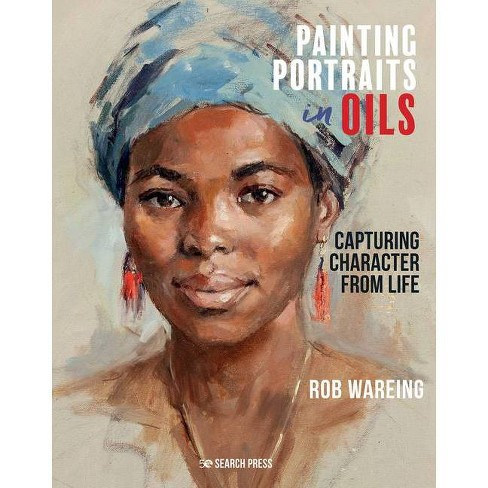 Painting Portraits in Oils - by  Rob Wareing (Hardcover) - image 1 of 1