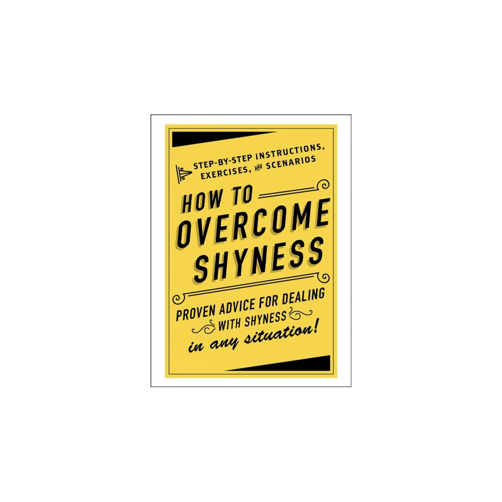 How to Overcome Shyness : Step-by-Step Instructions, Exercises, and Scenarios: Proven Advice for Dealing