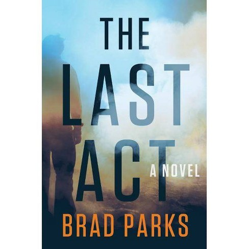 The Last ACT - by  Brad Parks (Hardcover) - image 1 of 1