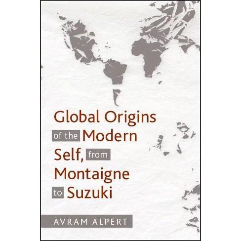 Global Origins of the Modern Self, from Montaigne to Suzuki - by  Avram Alpert (Paperback) - image 1 of 1