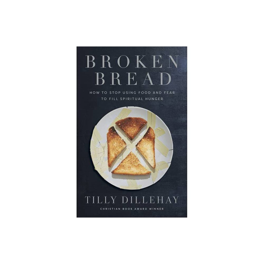 Broken Bread By Tilly Dillehay Paperback