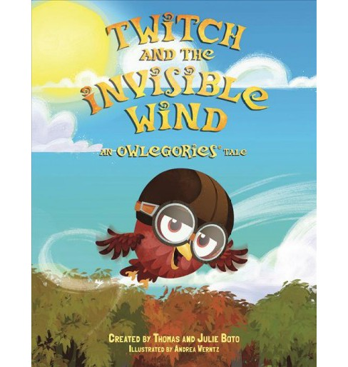 Twitch and the Invisible Wind : An Owlegories Tale -  by Thomas Boto & Julie Boto (Hardcover) - image 1 of 1