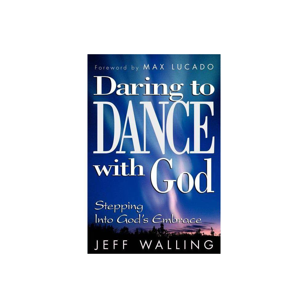 Daring To Dance With God By Jeff Walling Paperback