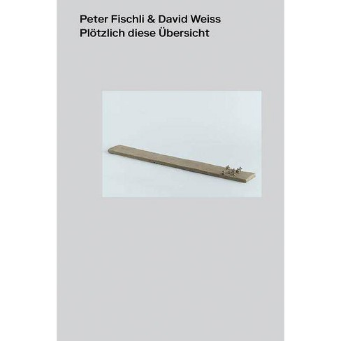 Peter Fischli & David Weiss: Suddenly This Overview - (Hardcover) - image 1 of 1