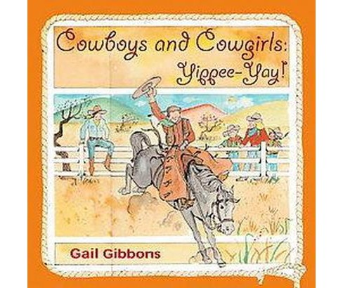 Cowboys and Cowgirls : Yippee-Yay! (Reprint) (Paperback) (Gail Gibbons) - image 1 of 1