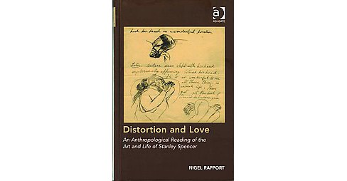 Distortion and Love : An Anthropological Reading of the Art and Life of Stanley Spencer (Hardcover) - image 1 of 1