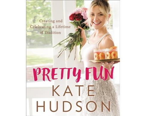 Pretty Fun : Creating and Celebrating a Lifetime of Tradition (Hardcover) (Kate Hudson) - image 1 of 1