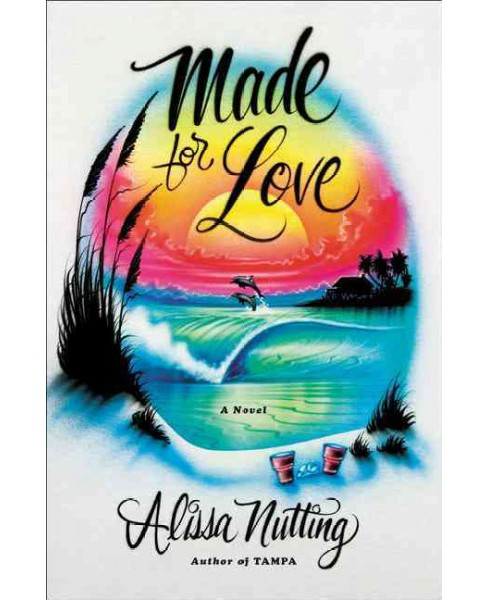 Made for Love -  by Alissa Nutting (Hardcover) - image 1 of 1