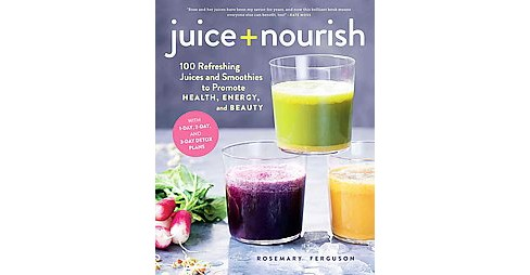 Juice + Nourish : 100 Refreshing Juices and Smoothies to Promote Health, Energy, and Beauty (Hardcover) - image 1 of 1