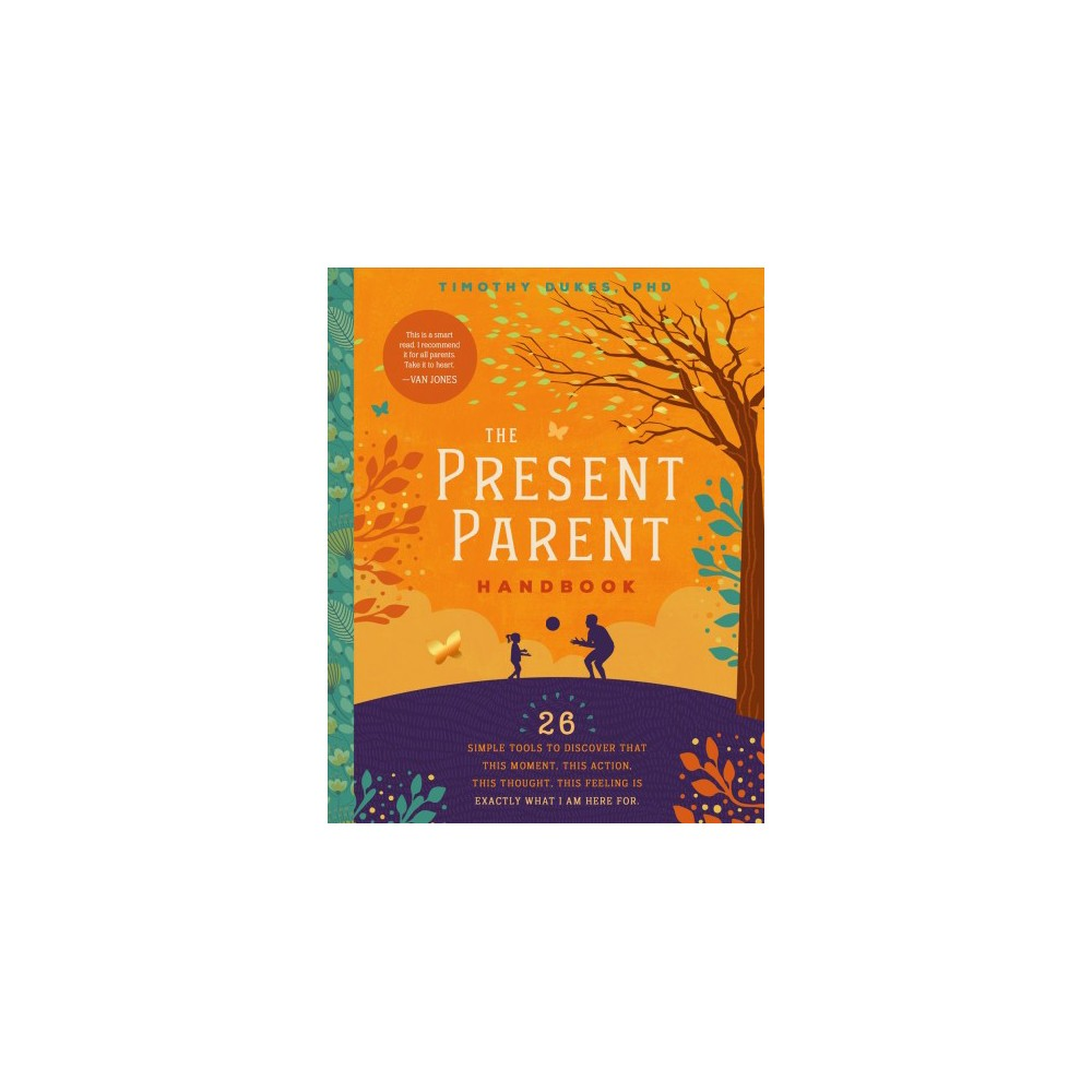 Present Parent Handbook : 26 Simple Tools to Discover That This Moment, This Action, This Thought, This