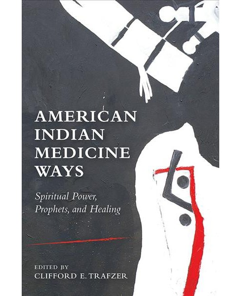 American Indian Medicine Ways : Spiritual Power, Prophets, and Healing -  (Paperback) - image 1 of 1