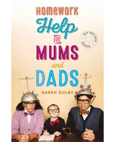 Homework Help for Mums and Dads : Help Your Child Succeed (Reprint) (Paperback) (Karen Dolby) - image 1 of 1