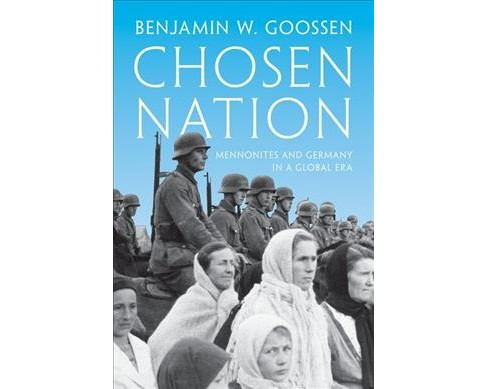 Chosen Nation : Mennonites and Germany in a Global Era (Hardcover) (Benjamin W. Goossen) - image 1 of 1