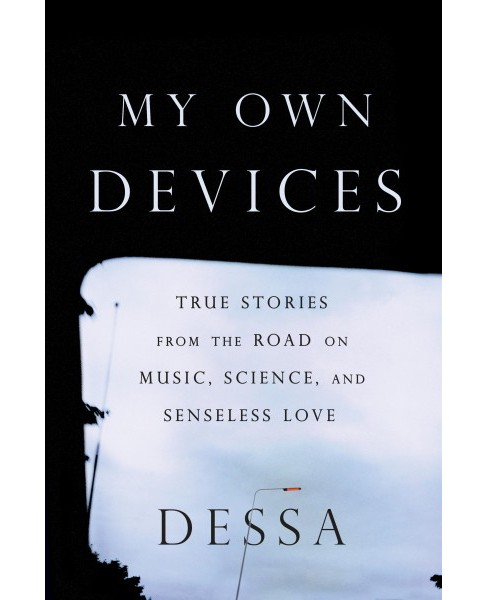 My Own Devices : True Stories from the Road on Music, Science, and Senseless Love - by Dessa (Hardcover) - image 1 of 1