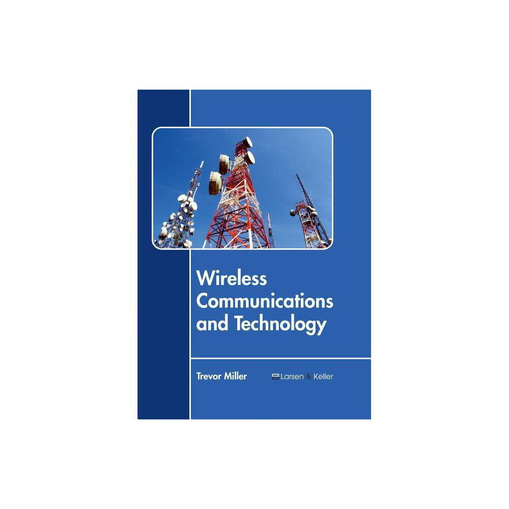 Wireless Communications and Technology - (Hardcover) This book is compiled in such a manner that it will provide in-depth knowledge about the theory and practice of wireless communications and technology. It describes in detail the various concepts and technologies used in this subject. Wireless communication allows transfer of data in the form of text, voice and image between two points which are not connected via wires. Wireless communication technology is used in mobile and portable applications, wireless networks, and personal digital assistants (PDAs), etc. Most of the topics introduced in this text cover new techniques and applications of the subject. Different approaches, evaluations and methodologies on the subject have been included in it. For all those who are interested in wireless communications and technology, this textbook can prove to be an essential guide.