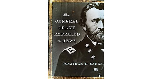 When General Grant Expelled the Jews (Reprint) (Paperback) (Jonathan D. Sarna) - image 1 of 1
