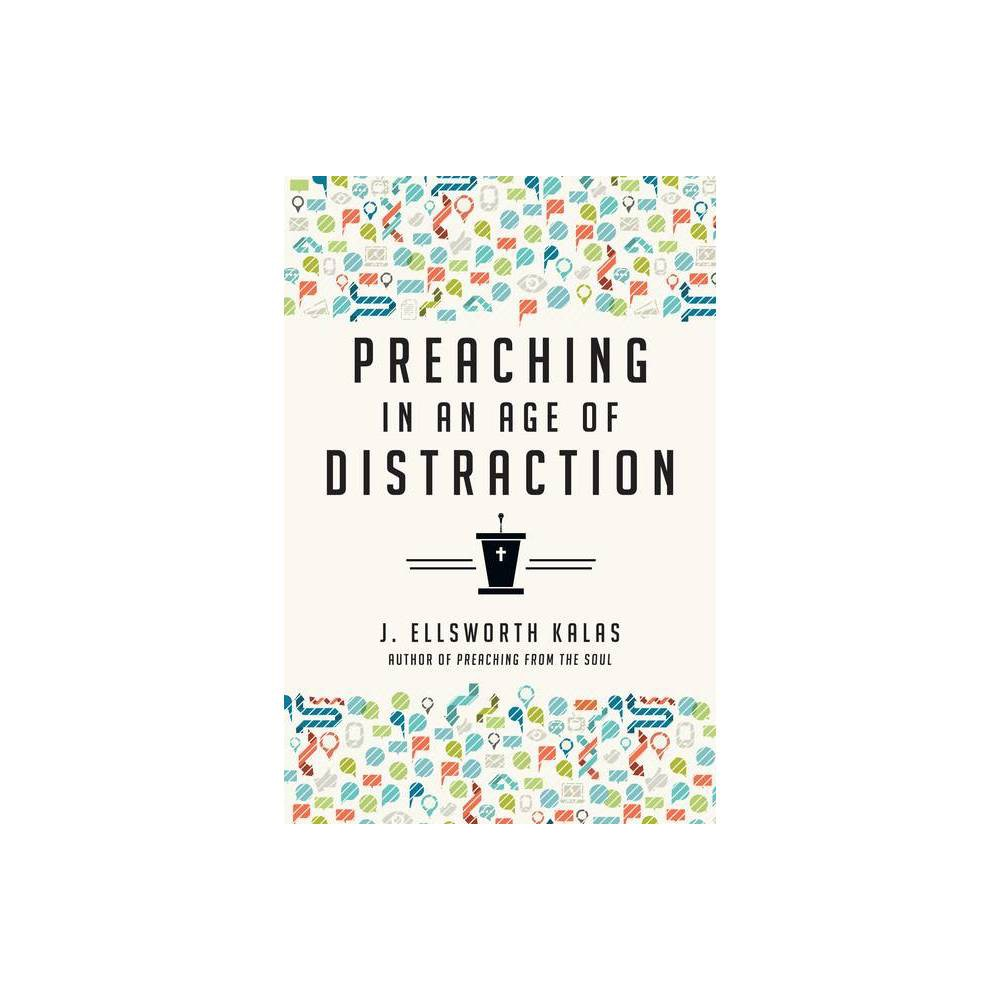 Preaching In An Age Of Distraction By J Ellsworth Kalas Paperback