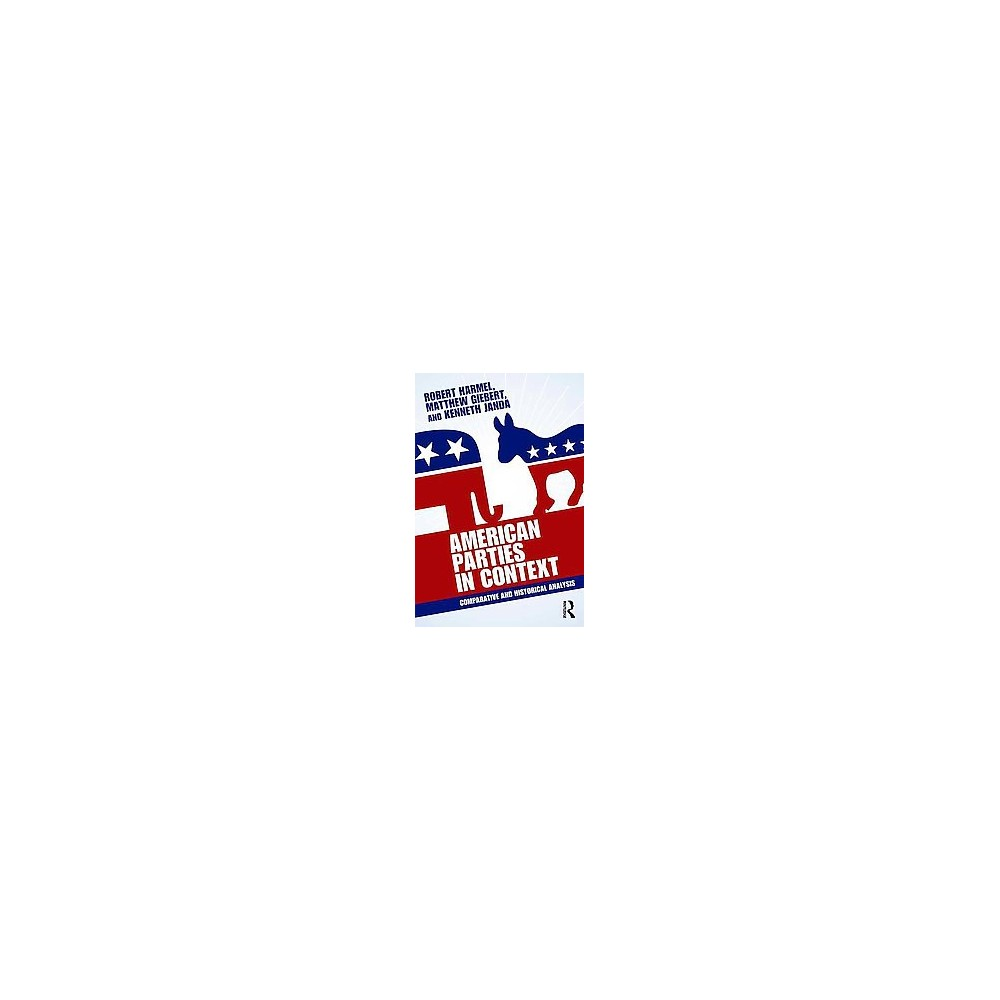 American Parties in Context : Comparative and Historical Analysis (Paperback) (Robert Harmel & Matthew
