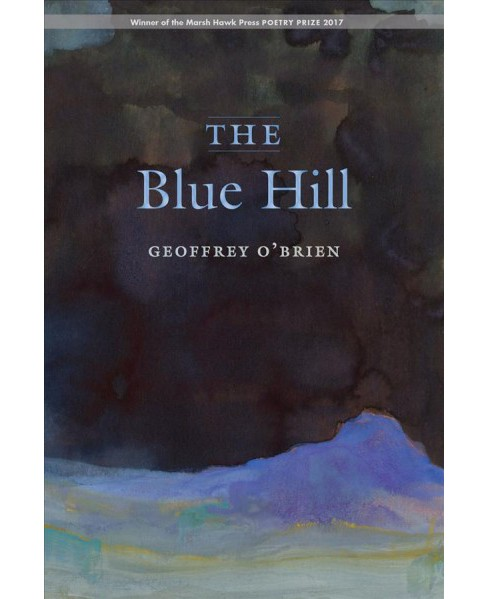 Blue Hill -  by Geoffrey O'Brien (Paperback) - image 1 of 1