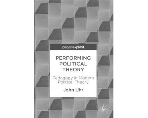 Performing Political Theory : Pedagogy in Modern Political Theory (Hardcover) (John Uhr) - image 1 of 1