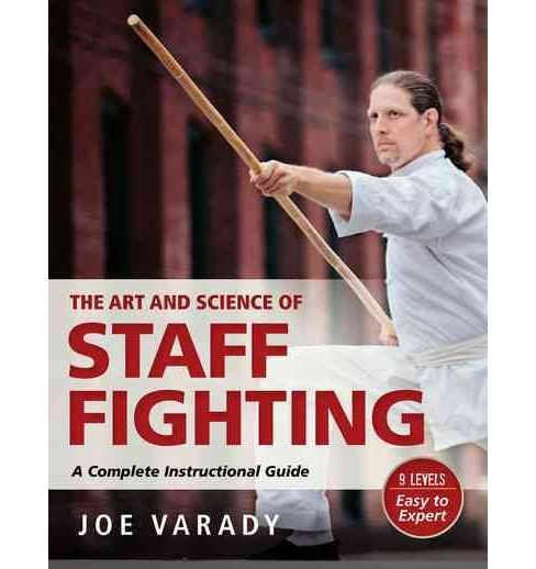 Art and Science of Staff Fighting : A Complete Instructional Guide (Paperback) (Joe Varady) - image 1 of 1