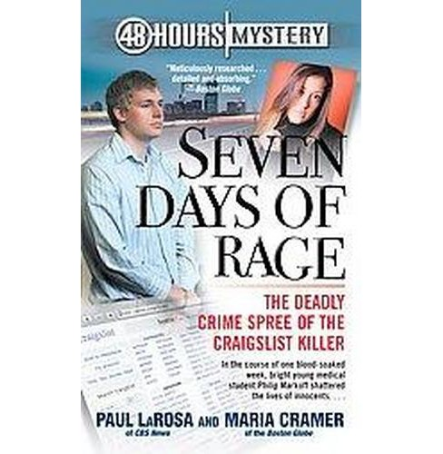 Seven Days of Rage : The Deadly Crime Spree of the Craigslist Killer (Paperback) (Paul Larosa & Maria - image 1 of 1
